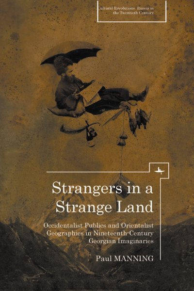[Image: Strangers in a Strange Land: Occidentalist Publics and Orientalist Geographies in Nineteenth-Century Georgian Imaginaries. ]